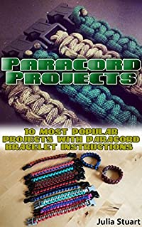 Paracord Projects: 10 Most Popular Projects with Paracord Bracelet Instructions: (Prepper's Survival, Preppers Survival Guide)
