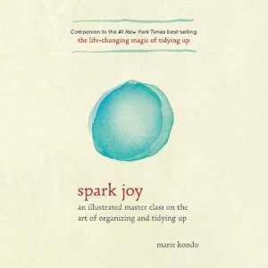 Spark Joy: An Illustrated Master Class on the Art of Organizing and Tidying Up (Magic Cleaning #2)