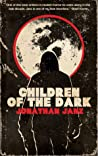 Children of the Dark by Jonathan Janz