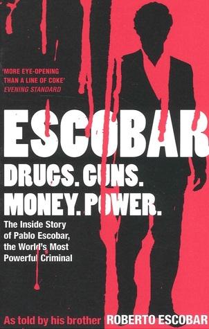 Escobar The Inside Story Of Pablo Escobar The World S Most Powerful Criminal By Roberto Escobar Gaviria