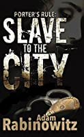 Porter's Rule: Slave to the City: Book One in the Matt Porter Detective Series (Porter's Rule 1)