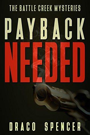 Thriller: Mystery: Payback Needed: (detective, murder, suspense, action, amateur fbi police private investigator noir mob dark disturbing vengeful small ... (The Battle Creek Mysteries Book 4)