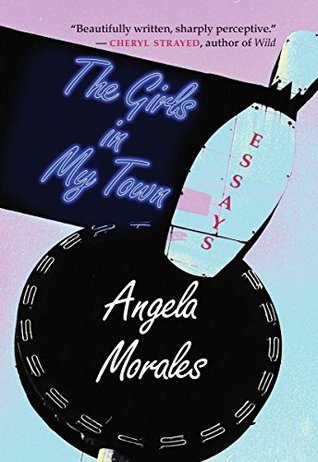 The Girls in My Town: Essays (River Teeth Literary Nonfiction Prize)