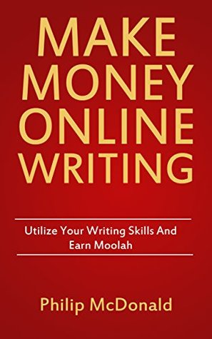 Make Money Online Writing: Utilize your Writing Skills and Earn Moolah (Technical Writing Careers,How To Become a Freelance Writer,Freelance Journalism)