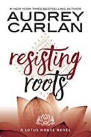 Resisting Roots (Lotus House, #1)