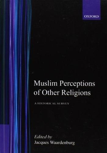 Muslim Perceptions of Other Religions A Historical Survey