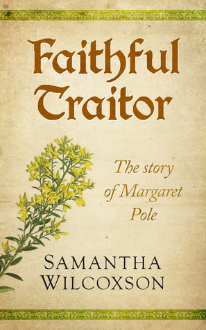 Faithful Traitor: The Story of Margaret Pole (Plantagenet Embers, #2)
