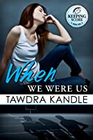 When We Were Us (Keeping Score #1)