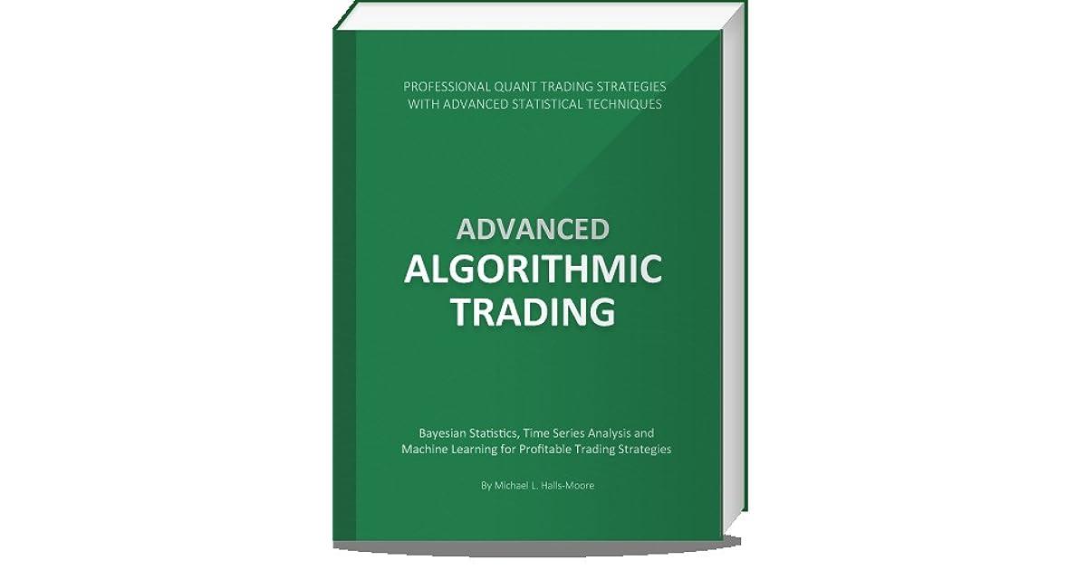 Advanced Algorithmic Trading by Michael L  Halls-Moore