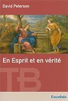En Esprit et en vérité : Theologie biblique de l'adoration