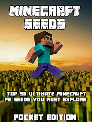 Minecraft PE Seeds: Top 50 Ultimate Minecraft Pocket Edition Seeds You Must Explore! For Versions 0.14.0, 0.13.0 Pics Included (Minecraft Pocket Edition ... Seeds Free, Free Minecraft Books,)