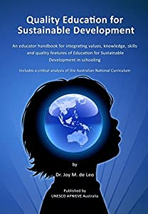 Quality Education for Sustainable Development: An educator handbook for integrating values, knowledge, skills and quality features of Education for Sustainable Development in Schooling