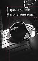 El arte de matar dragones (Capitán Arturo Andrade, #1)