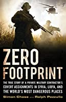 Zero Footprint: The true story of a private military contractor's secret wars in the world's most dangerous places