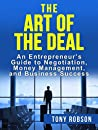 The Art of the Deal: An Entrepreneur's Guide to Negotiation, Money Management, and Business Success (Inspired By Donald Trump) (The Art of the Deal, Donald Trump, Donald J Trump)