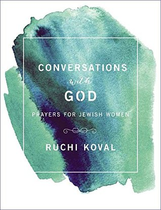 Conversations With G-d - Prayers for Jewish Women by Ruchi Koval