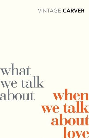 What We Talk About When We Talk About Love (Vintage Classics)