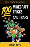 100 Minecraft Tricks and Traps: Best Tips for Beginners