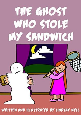 Children's Books: The Ghost Who Stole My Sandwich: A girl solves the mystery of her missing sandwiches