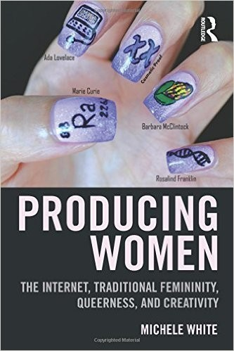 Producing Women The Internet, Traditional Femininity, Queerness, and Creativity