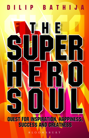 The Superhero Soul: Quest for Inspiration, Happiness, Success and Greatness (The Superhero Soul, #1)
