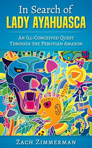 In Search of Lady Ayahuasca: An Ill-Conceived Quest Through the Peruvian Amazon