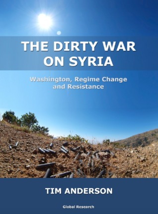 The Dirty War on Syria-Washington, Regime Change and Resistance