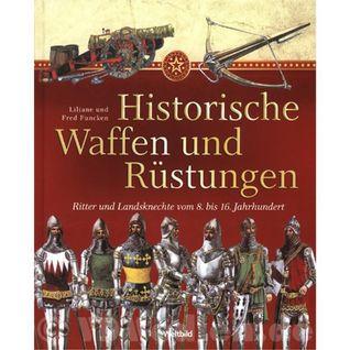 Historische Waffen und Rüstungen - Ritter und Landsknechte vom 8. bis 16. Jahrhundert