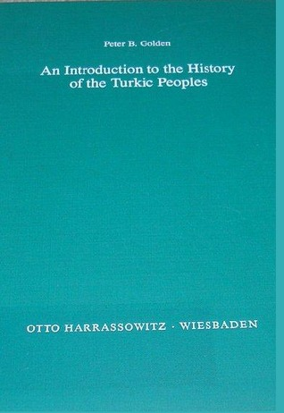 An Introduction to the History of the Turkic Peoples: Ethnogenesis and State Formation in Medieval and Early Modern Eurasia and the Middle East