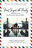 Don't Forget the Parsley: And More from My Positively Filipino Family (Don't Forget the Soap Book 2)