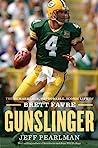 Gunslinger: The Remarkable, Improbable, Iconic Life of Brett Favre