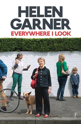 Everywhere I Look by Helen Garner