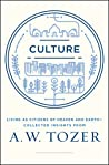 Culture: Living as Citizens of Heaven on Earth--Collected Insights from A.W. Tozer