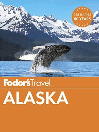 Fodor's Alaska by Fodor's Travel Publications...