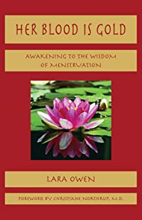 Her Blood is Gold: Awakening to the Wisdom of Menstruation