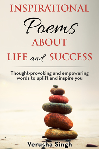 Inspirational Poems About Life and Success: Thought-provoking and empowering words to uplift and inspire you