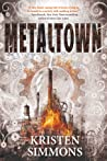 Metaltown by Kristen Simmons