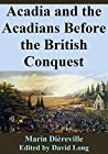 Acadia and the Acadians Before the British Conquest