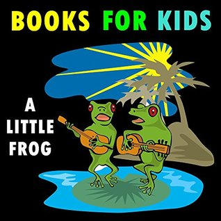 Books for Kids: A Little Frog: (Bedtime Stories For Kids Ages 4-8): Short Stories For Kids, Jokes For Kids, Fun games, Cute Animals Photos For Kids (Fun Time Series For Beginning Readers)