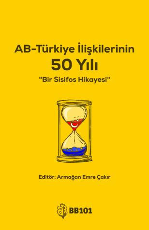 AB-Türkiye İlişkilerinin 50 Yılı: Bir Sisifos Hikayesi