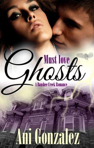 Must Love Ghosts (Banshee Creek, #1)