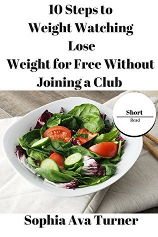 10 Steps to Weight Watching Lose Weight for Free Without Joining a Club (Short Read Book 2)