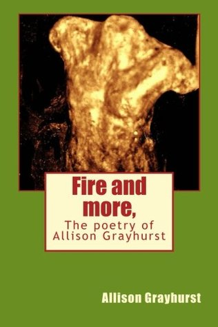 Fire and more,: The poetry of Allison Grayhurst