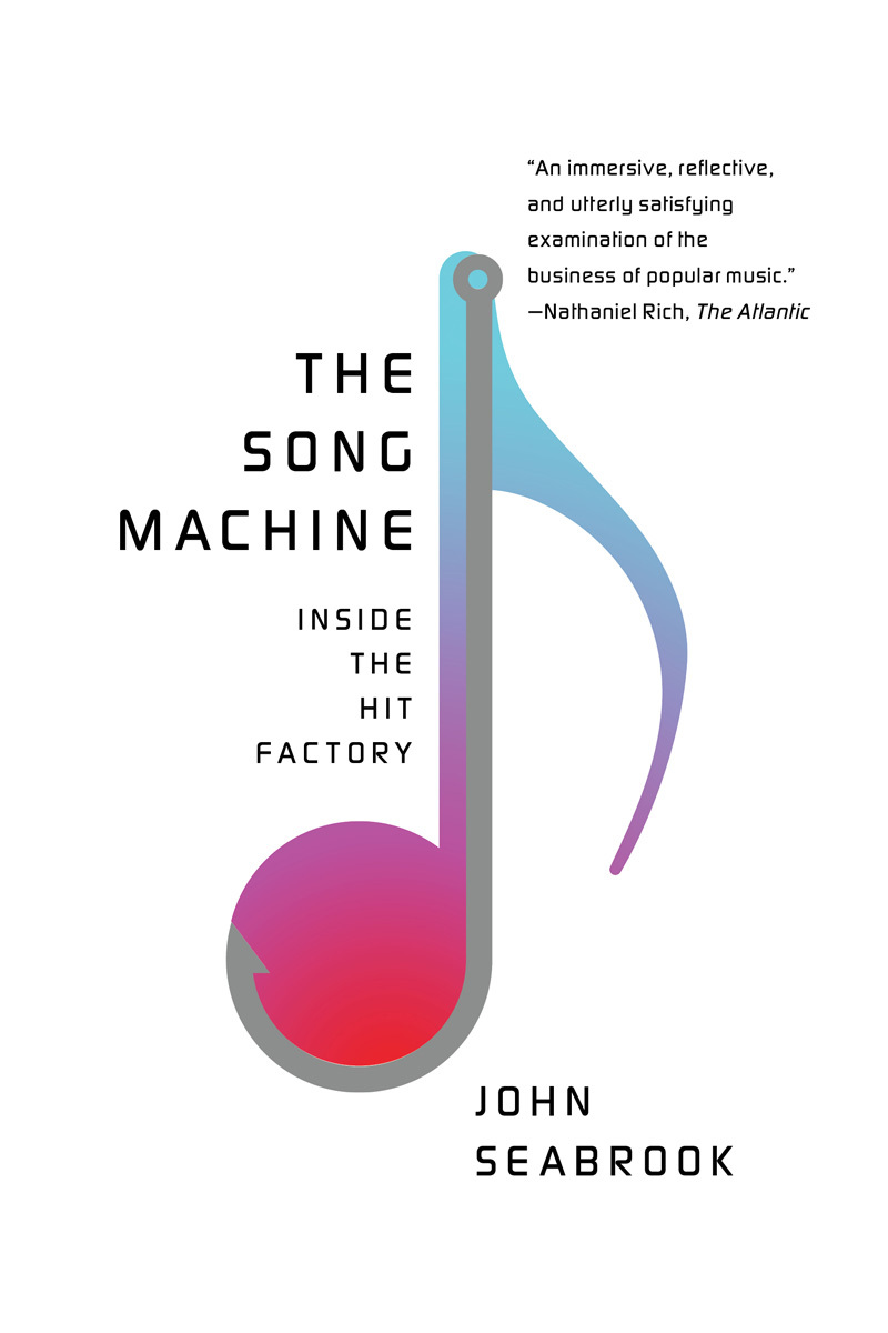 The Song Machine: Inside the Hit Factory by John Seabrook