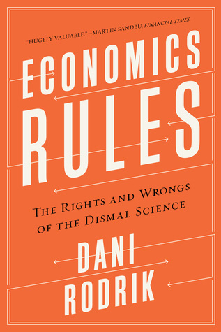 Economics Rules: The Rights and Wrongs of the Dismal Science by Dani