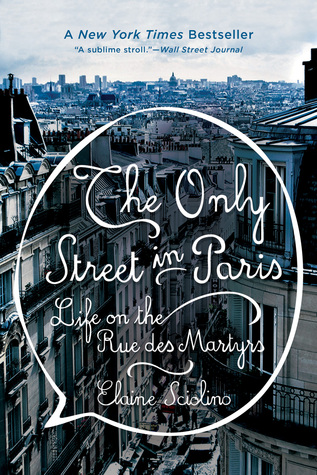 The Only Street in Paris: Life on the Rue des Martyrs by Elaine Sciolino