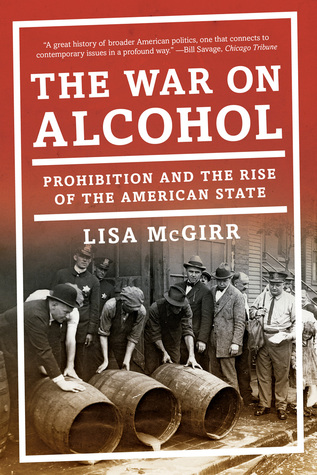 The War on Alcohol: Prohibition and the Rise of the American State