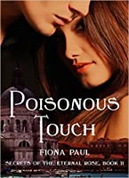 Poisonous Touch (Secrets of the Eternal Rose, #2)
