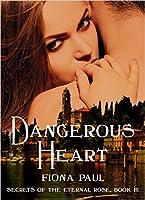 Dangerous Heart (Secrets of the Eternal Rose, #3)