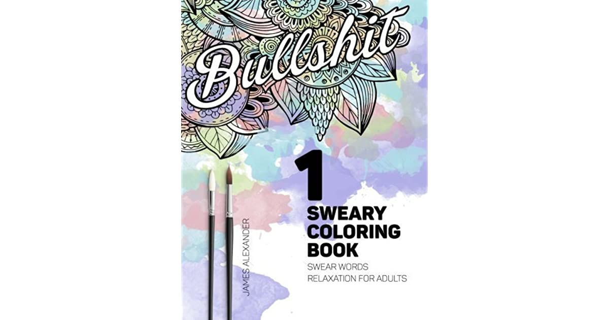 Sweary Coloring Book Swear Words Relaxation For Adults With Mandalas Paisley Designs By James Alexander